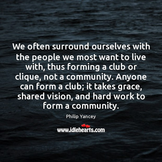 Image, We often surround ourselves with the people we most want to live
