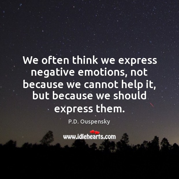 We often think we express negative emotions, not because we cannot help Image