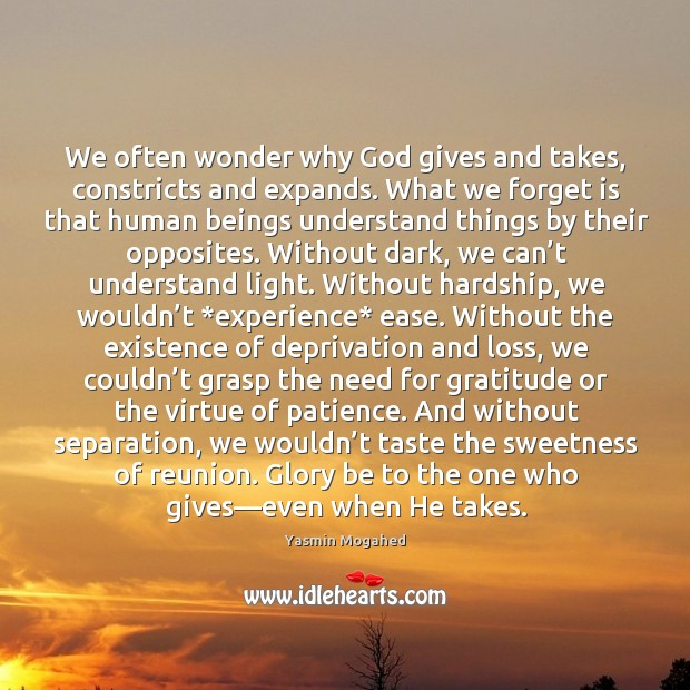 We often wonder why God gives and takes, constricts and expands. What Image
