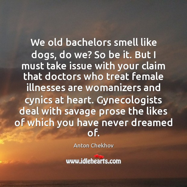 Image, We old bachelors smell like dogs, do we? So be it. But
