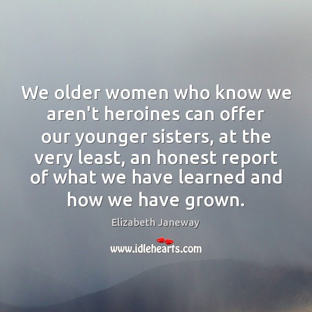 Image, We older women who know we aren't heroines can offer our younger