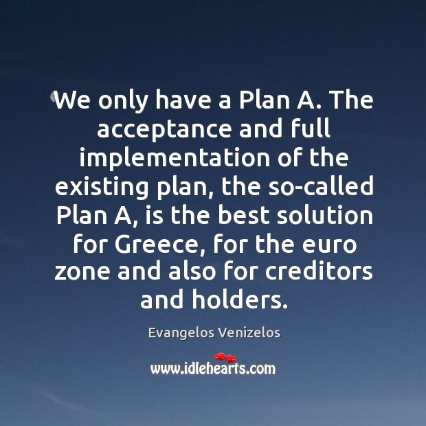 Image, We only have a Plan A. The acceptance and full implementation of