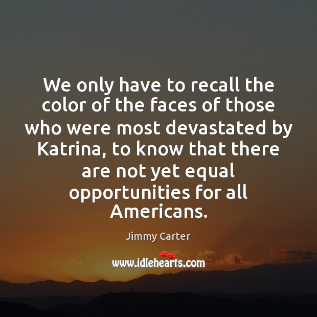 We only have to recall the color of the faces of those Jimmy Carter Picture Quote