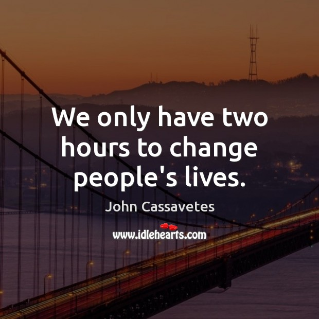 Image, We only have two hours to change people's lives.