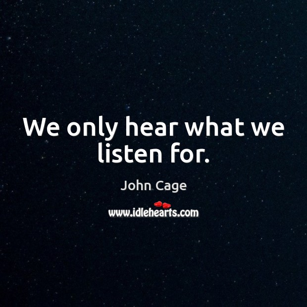 We only hear what we listen for. Image