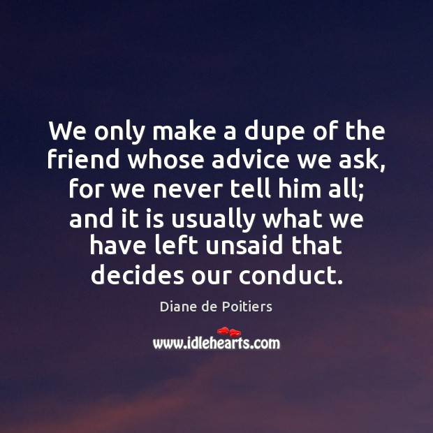 We only make a dupe of the friend whose advice we ask, Image