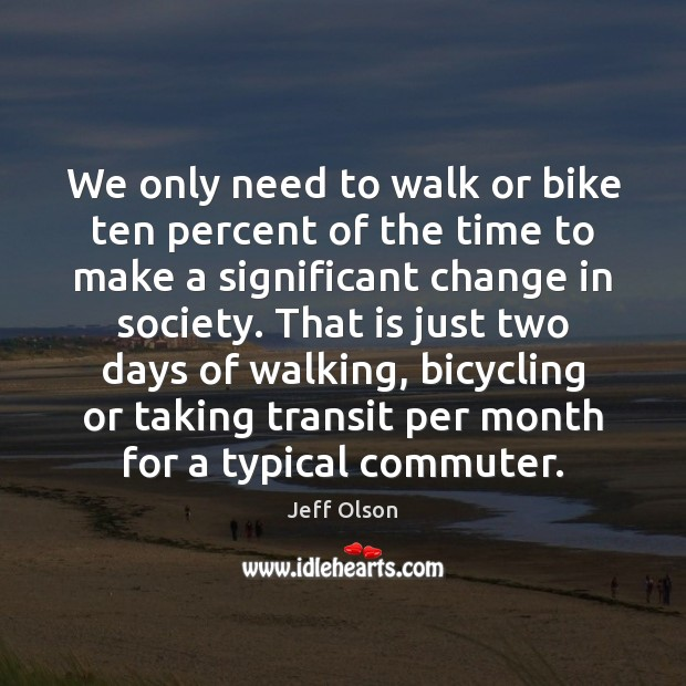 Image, We only need to walk or bike ten percent of the time