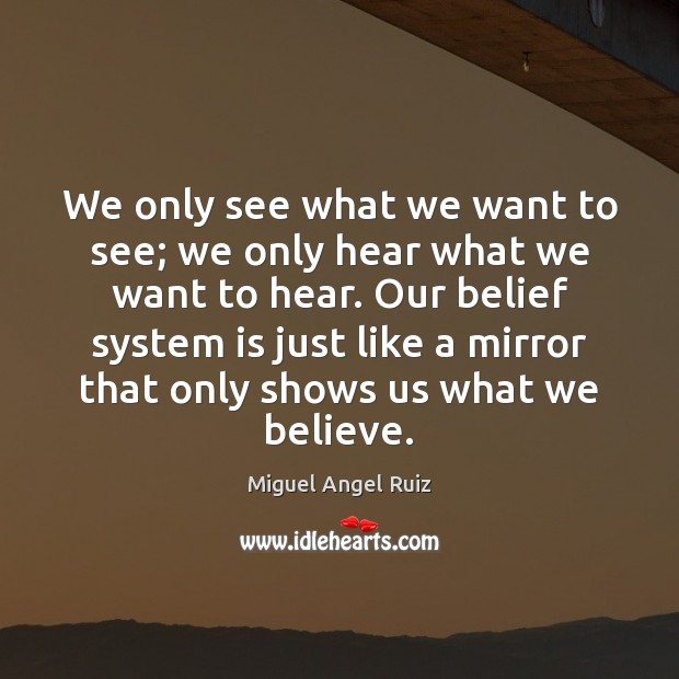 Image, We only see what we want to see; we only hear what