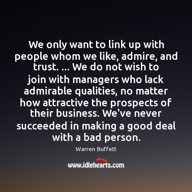 We only want to link up with people whom we like, admire, Warren Buffett Picture Quote