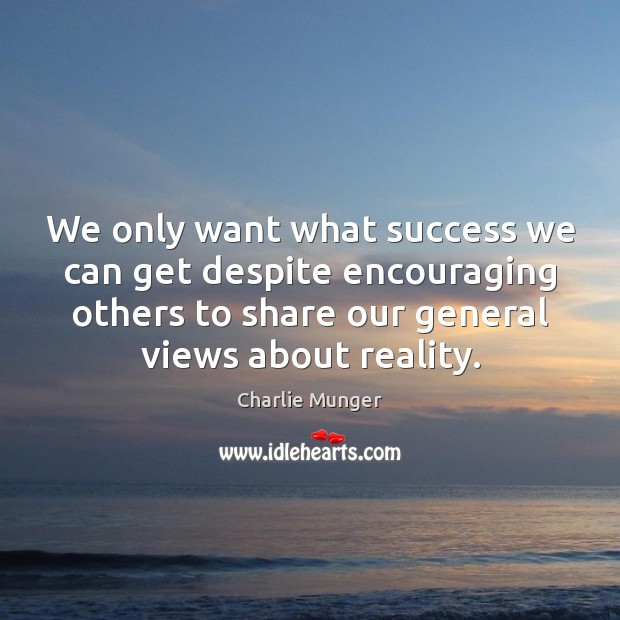 We only want what success we can get despite encouraging others to Charlie Munger Picture Quote