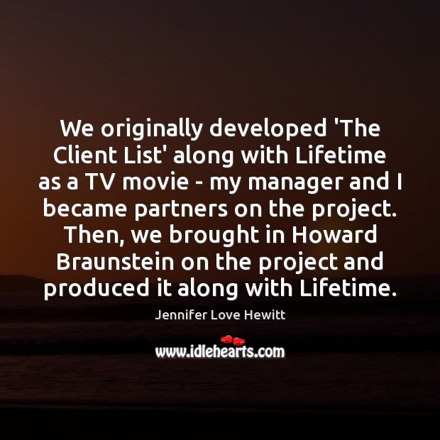 We originally developed 'The Client List' along with Lifetime as a TV Jennifer Love Hewitt Picture Quote