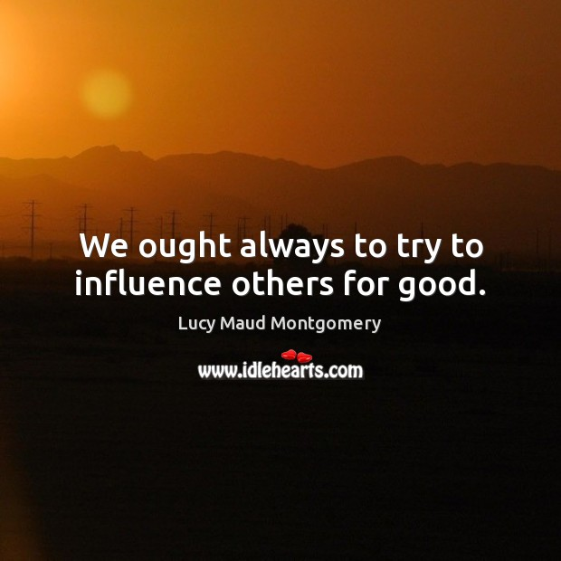 We ought always to try to influence others for good. Image