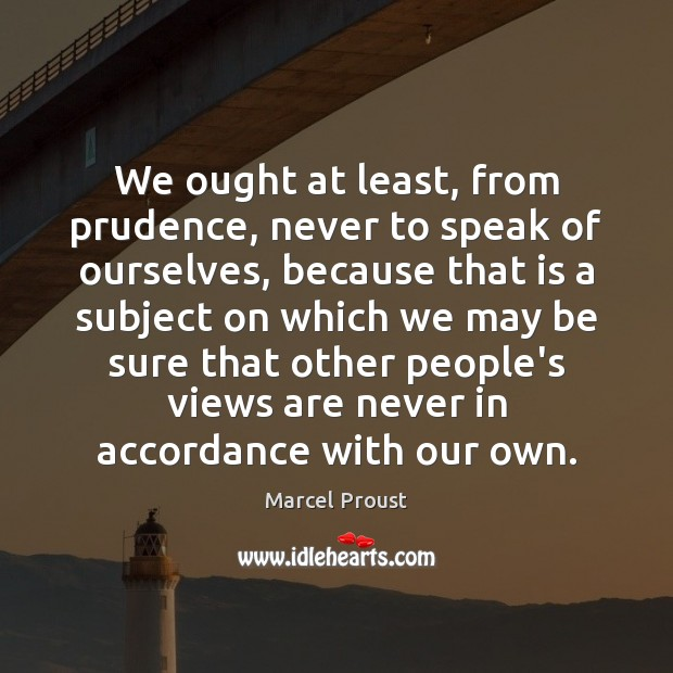 Image, We ought at least, from prudence, never to speak of ourselves, because
