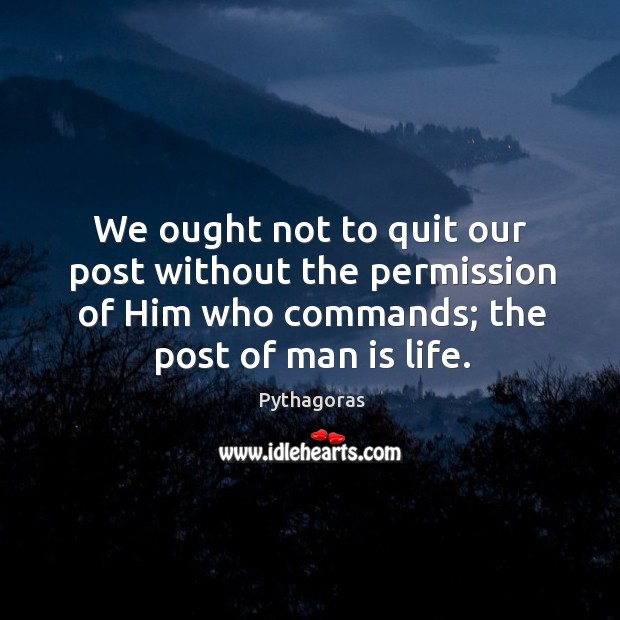 Image, We ought not to quit our post without the permission of Him