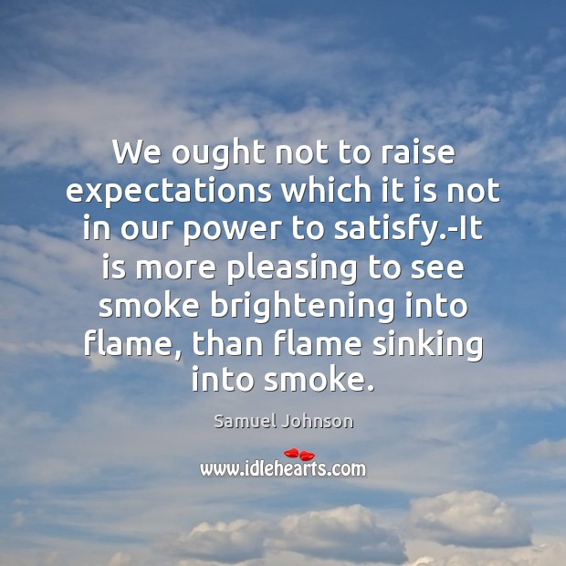 We ought not to raise expectations which it is not in our Image