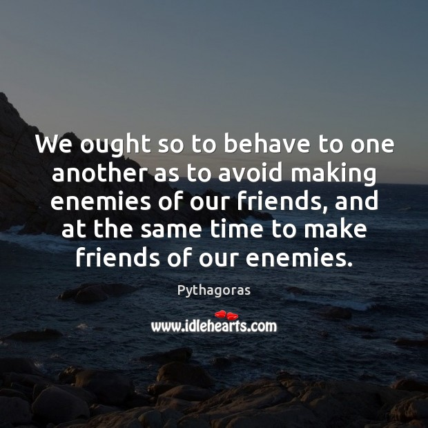 Image, We ought so to behave to one another as to avoid making