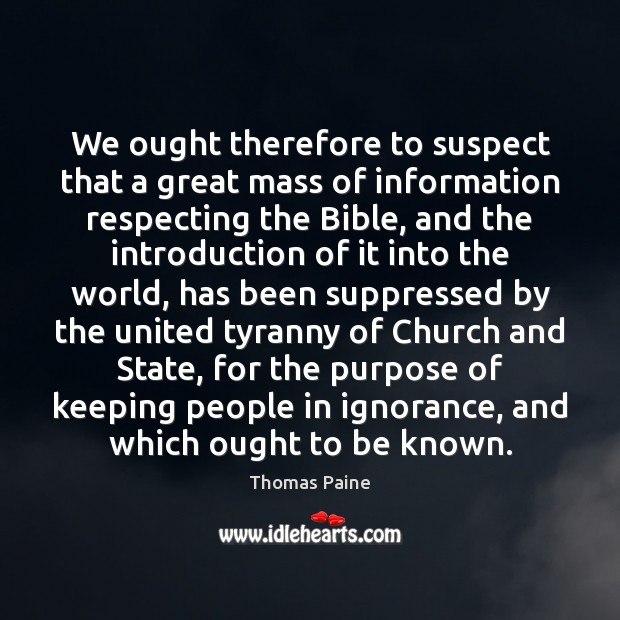 We ought therefore to suspect that a great mass of information respecting Thomas Paine Picture Quote