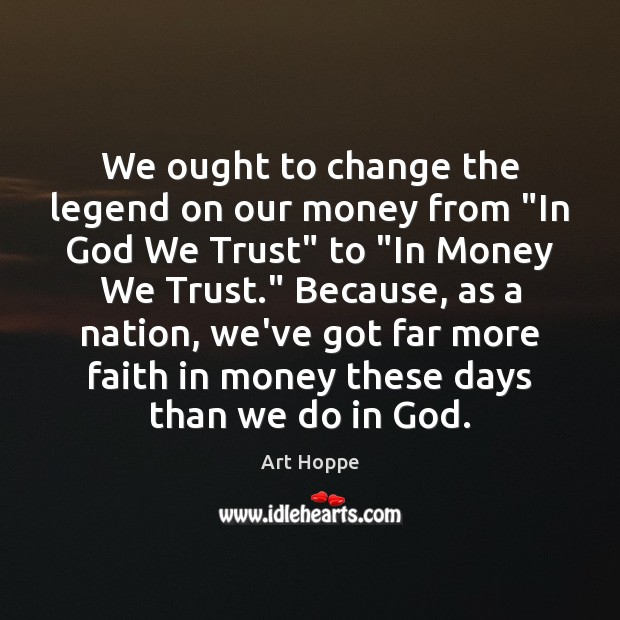 "Image, We ought to change the legend on our money from ""In God"