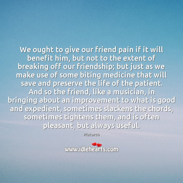 Image, We ought to give our friend pain if it will benefit him,