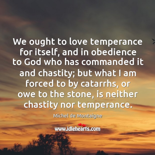 Image, We ought to love temperance for itself, and in obedience to God