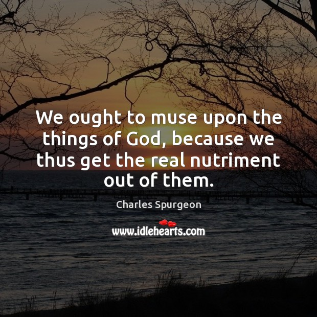 Image, We ought to muse upon the things of God, because we thus