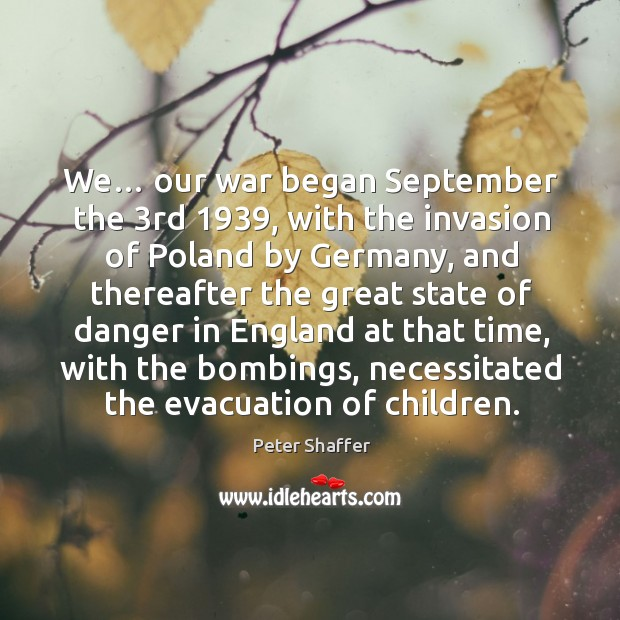 We… our war began september the 3rd 1939, with the invasion of poland by germany Image