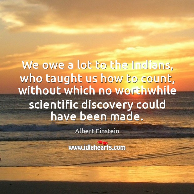 We owe a lot to the Indians, who taught us how to Image