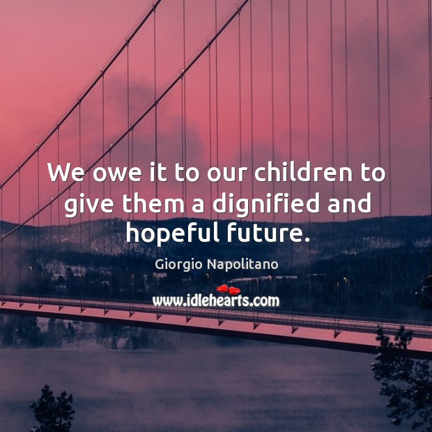 We owe it to our children to give them a dignified and hopeful future. Image
