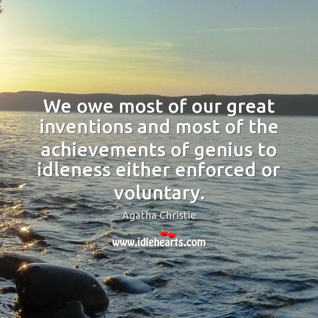 We owe most of our great inventions and most of the achievements Agatha Christie Picture Quote