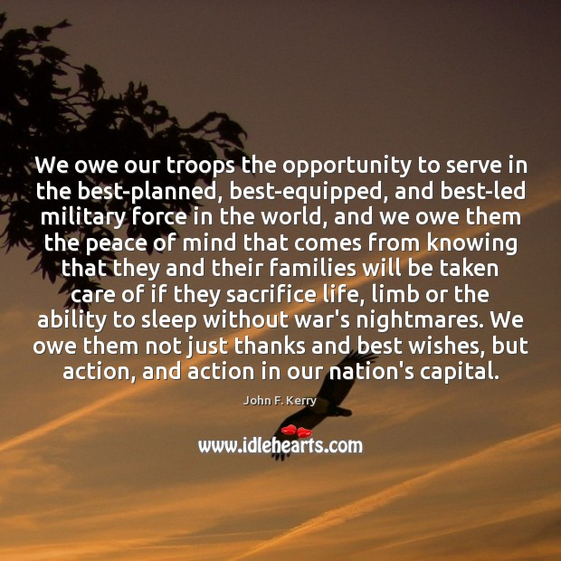 We owe our troops the opportunity to serve in the best-planned, best-equipped, John F. Kerry Picture Quote
