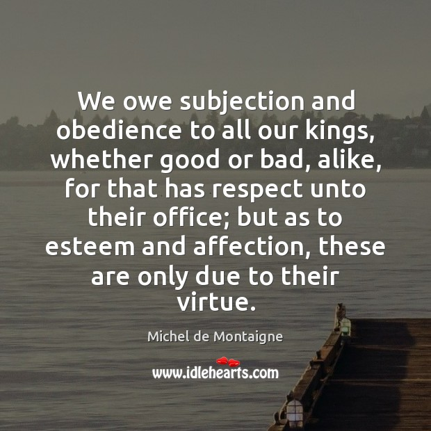 Image, We owe subjection and obedience to all our kings, whether good or