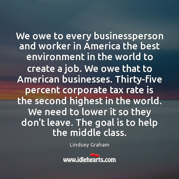 We owe to every businessperson and worker in America the best environment Image