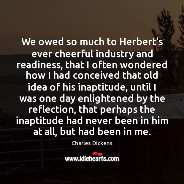 Image, We owed so much to Herbert's ever cheerful industry and readiness, that