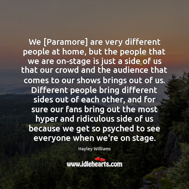 We [Paramore] are very different people at home, but the people that Hayley Williams Picture Quote