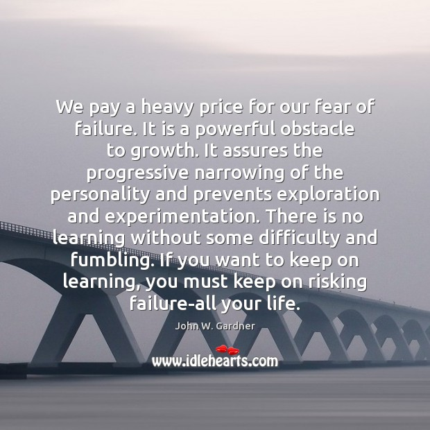 We pay a heavy price for our fear of failure. It is Image