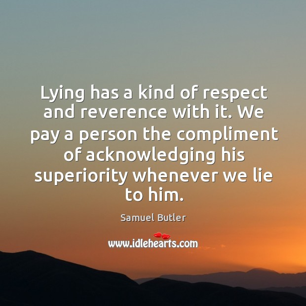 Image, We pay a person the compliment of acknowledging his superiority whenever we lie to him.