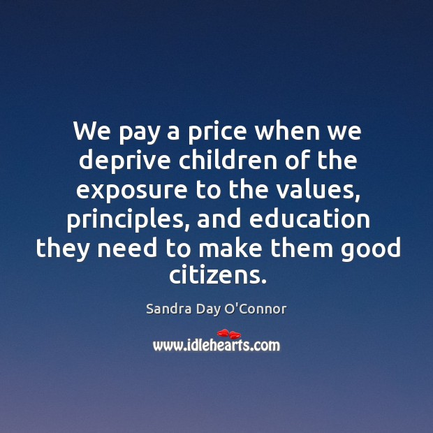 We pay a price when we deprive children of the exposure to the values, principles, and Image