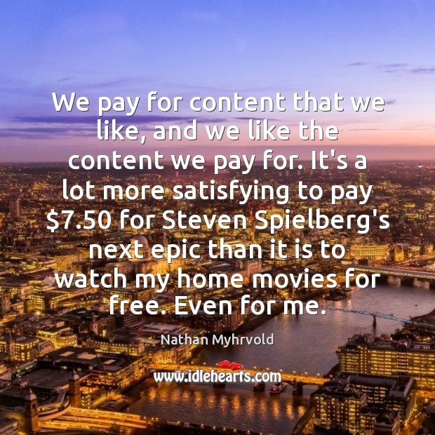 Image, We pay for content that we like, and we like the content