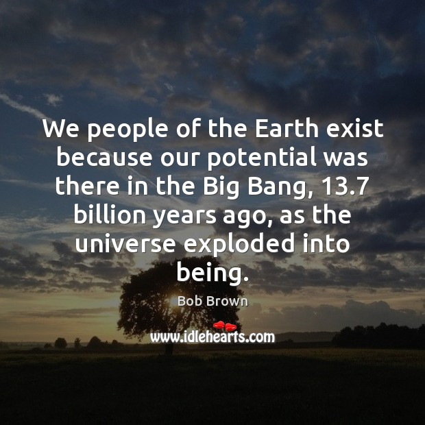 Image, We people of the Earth exist because our potential was there in