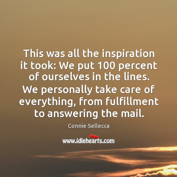 We personally take care of everything, from fulfillment to answering the mail. Image