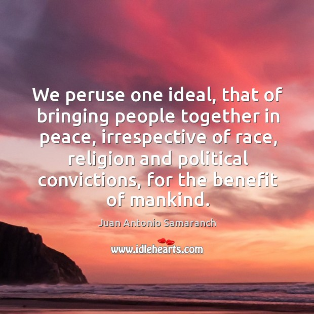 We peruse one ideal, that of bringing people together in peace Image