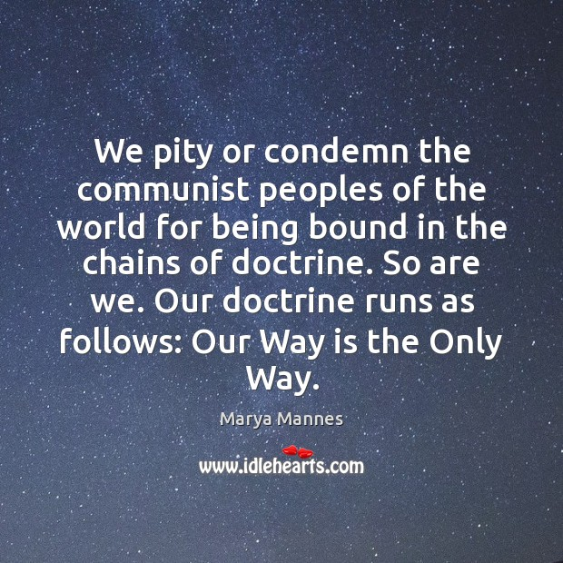 We pity or condemn the communist peoples of the world for being Image