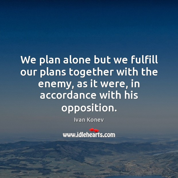 We plan alone but we fulfill our plans together with the enemy, Image