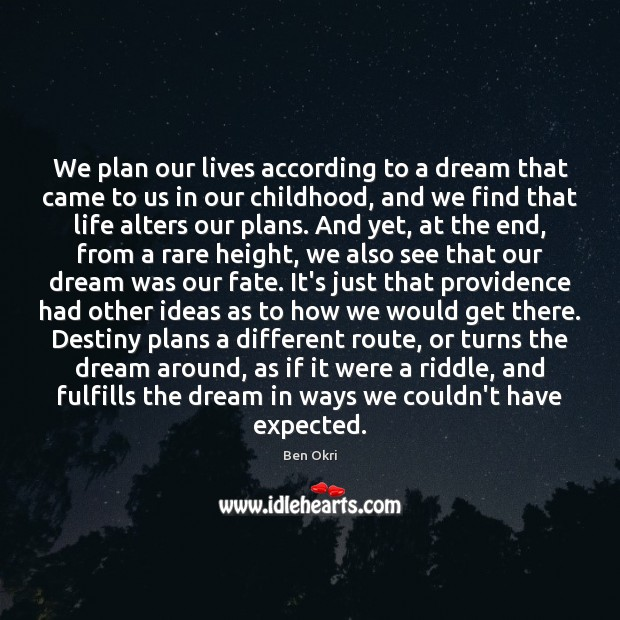We plan our lives according to a dream that came to us Ben Okri Picture Quote