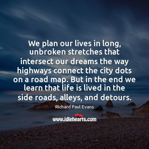 Image, We plan our lives in long, unbroken stretches that intersect our dreams