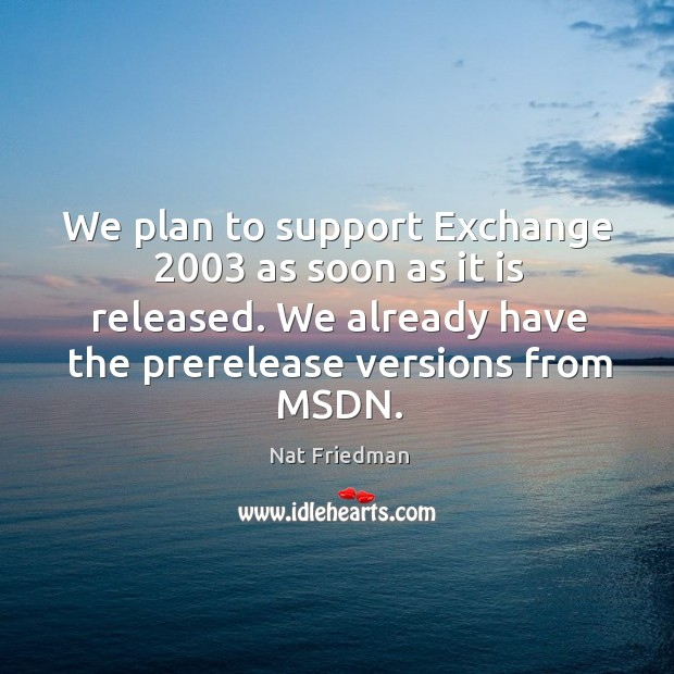 We plan to support exchange 2003 as soon as it is released. We already have the prerelease versions from msdn. Image