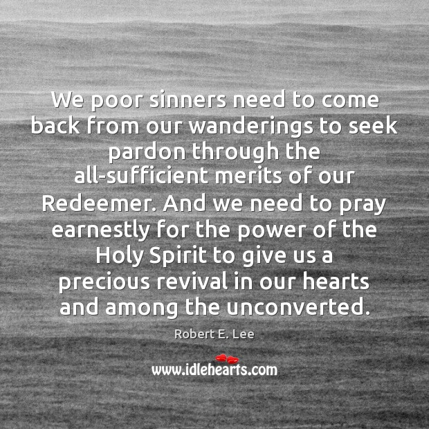We poor sinners need to come back from our wanderings to seek Robert E. Lee Picture Quote