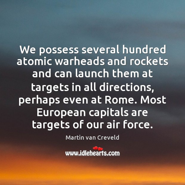 We possess several hundred atomic warheads and rockets and can launch them Image