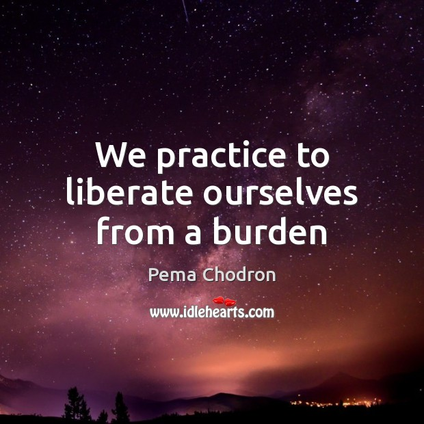 Image, We practice to liberate ourselves from a burden