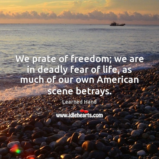 Image, We prate of freedom; we are in deadly fear of life, as